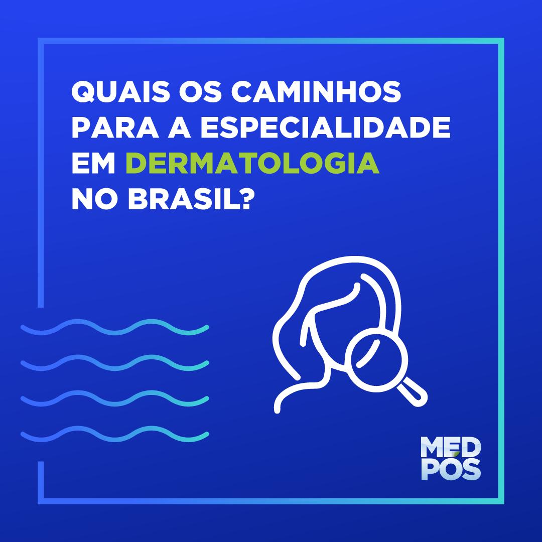 Quais os caminhos para a Especialidade em Dermatologia no Brasil